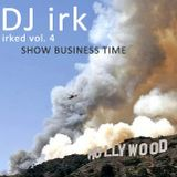 Irked vol. 4 - Show Business Time (Solid Steel)