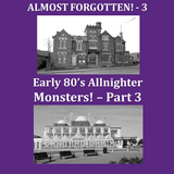 Almost Forgotten - Early 80's Allnighter Monsters Pt 3