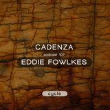 Cadenza Podcast | 107 - Eddie Fowlkes (Cycle)