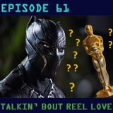 Talkin' Bout Reel Love Episode 61 - Is Black Panther A Best Picture