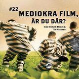 #22 – Mediokra film, är du där?