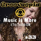 Grooveopia Radio #33 - Music is More, a Trip Through EDM