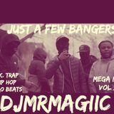 Just A Few Bangers - DjMrMagiic Mega Mix Vol 2