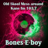 KFMP - OLD SKOOL . Bones E boy . Old Skool Mess-around #39. (90s Funky & 80s Chunky). Kane fm