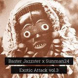 Baster Jazzster x Sunman24 - Exotic Attack vol.3