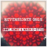 ReVersiones050.5 [Boot, Remix & Mash G-Style]