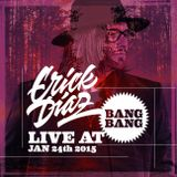 Erick Diaz Live at Bang Bang Jan 24th 2015