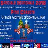 Speciale Mondiali 2018 Ospite il grande Giornalista sportivo Pino Cerboni