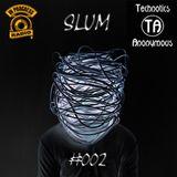 [Friday, October 3, 2014] Technotics Anonymous #002 - Slum