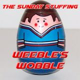 The Sunday Stuffing - Weeble's Wobble - June 2017