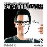 The Bomarr Blog Presents: The Background Noise Podcast Series, Episode 70: Morley