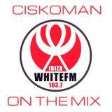 CISKOMAN ON THE MIX - IBIZA WHITEFM 103.7