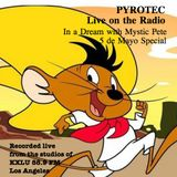 PYROTEC on: KXLU 88.9FM - In  a dream with Mystic Pete, 5 de Mayo Special.
