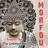 BUDDHA BAR ♦ The Untitled Mix - Morfou