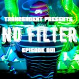 Trancendent presents NO FILTER Episode 001