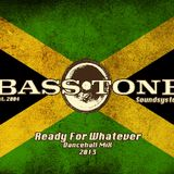 Bass Tone - Ready For Whatever ((( Dancehall Mix )))