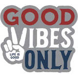 GoodVibesOnly...Life Is Good  Summer 2016