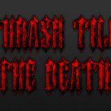 Thrash Till The Death - Episode 31