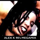 Alex K MegaMix of the 90s!