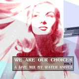 We Are Choices: A Water Knives Live Mix - Vol.4