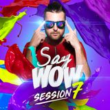 Say Wow Session #7