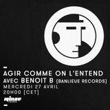 Agir Comme On L'Entend Avec Benoit B (Banlieue Records) - 27 Avril 2016