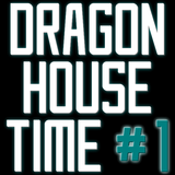 Dragon House Time #1