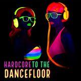 Hardcore To The Dancefloor
