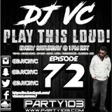 DJ VC - Play This Loud! Episode 72 (Party 103)