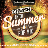 DJ Bash - Enter Summer 2017 Pop Mix
