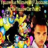 YellowRas Mixtape 2017 Juggling By Dj YellowCat Part 2