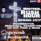 Montreal Rush Hour - Gary Crash mix Spring2017 (Moombahton /Reggaeton / Dancehall/Hip Hop /R&B)