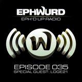 Ephwurd Presents Eph'd Up Radio Episode #035 (LOGE21 GUEST MIX)
