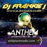 ANTHEM FRIDAY, JULY 1ST, 2017 - DJ FRANKIE J