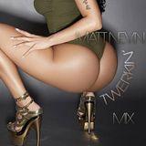 Matt Nevin Twerkin' Mix