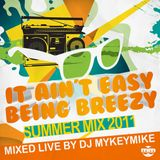 It Aint Easy Being Breezy Mixed Live by MyKeyMiKe