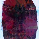 Our House - Chapter 3 - mixed by Michael Schmidt