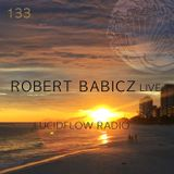 LUCIDFLOW_RADIO-133_ROBERT_BABICZ_LIVE_LUCIDFLOW-RECORDS_COM