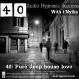 #40-Audio Hypnosis Sessions With t'Nyiko-Pure deep house love
