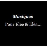 Musiques pour Elee & Eléa....