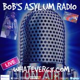 Bob's Asylum Radio recorded live on whatever68.com 5/29/17
