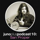 Juno Plus Podcast 10 - San Proper