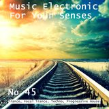 Music Electronic For Your Senses 045 - 16/Sep/17 (Trance, Vocal Trance, Techno, Progressive House)