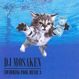 DJ Mosaken - Swimming Pool Music 3
