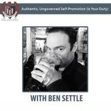 453: Ben Settle - Authentic, Ungoverned Self-Promotion (Is Your Duty)
