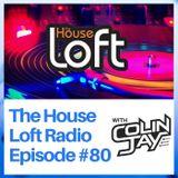 The House Loft Radio With DJ Colin Jay #80