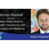143 James Maskell- New Alternative to Health Insurance w/Functional Medicine
