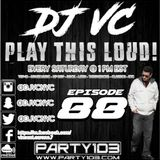 DJ VC - Play This Loud! Episode 88 (Party 103)