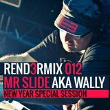 Rend3rmix 012 - Mr Slide aka Wally ( New year set 2014 )