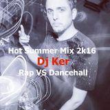 DJ KER - HOT SUMMER MIX 2K16 RAP vs DANCEHALL